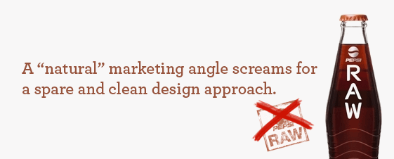 "A "" natural"" marketing angle begets a spare and clean design approach"